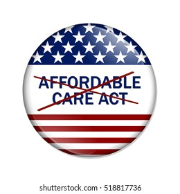 Repealing and replacing the Affordable Care Act healthcare insurance, American election button with words Affordable Care Act crossed out  isolated over white 3D Illustration