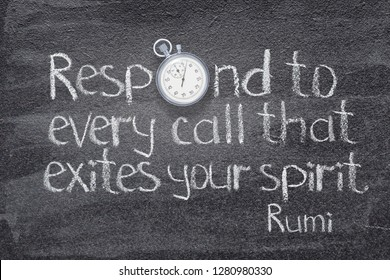 Respond to every call that excites your spirit - ancient Persian poet and philosopher Rumi quote written on chalkboard with vintage stopwatch instead of O