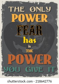 Retro Vintage Motivational Quote Poster. The Only Power Fear has is The Power You Give It.