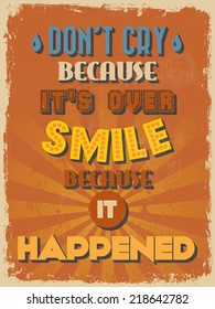 Retro Vintage Motivational Quote Poster. Don't Cry Because It's Over Smile Because It Happened.