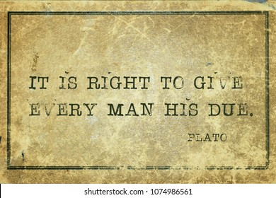 It is right to give every man his due - ancient Greek philosopher Plato quote printed on grunge vintage cardboard