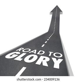 Road to Glory words on a street or freeway leading you to fame, fortune, legend or celebrity for your great performance or reputation