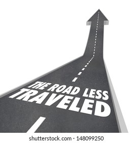 The Road Less Traveled words on a street or freeway with arrow leading up to illustrate that the different, unique or innovative path leads to success