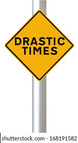 A road sign indicating Drastic Times