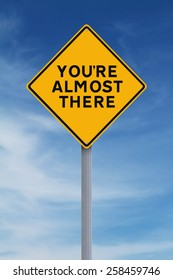 A road sign indicating You're Almost There