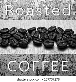 Roasted Coffee text banner and Roasted Coffee Beans on  texture, monotone color