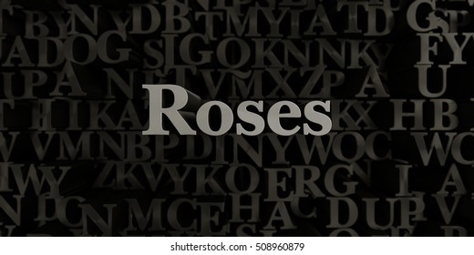 Roses - Stock image of 3D rendered metallic typeset headline illustration.  Can be used for an online banner ad or a print postcard.
