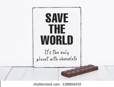Save the world it's the only planet with chocolate quote text about chocolate background