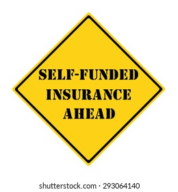 Self Funded Insurance Ahead Road Sign making a great concept.