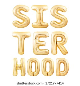 Sister hood slogan made of golden inflatable balloon letters isolated on white background. Activism or feminism quote balloon font concept