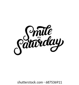 Smile its saturday hand written lettering poster, card. Modern brush calligraphy. Isolated on white background.