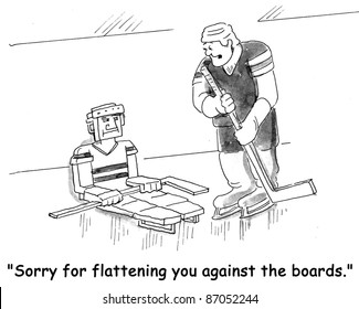 """Sorry for flattening you against the boards."""