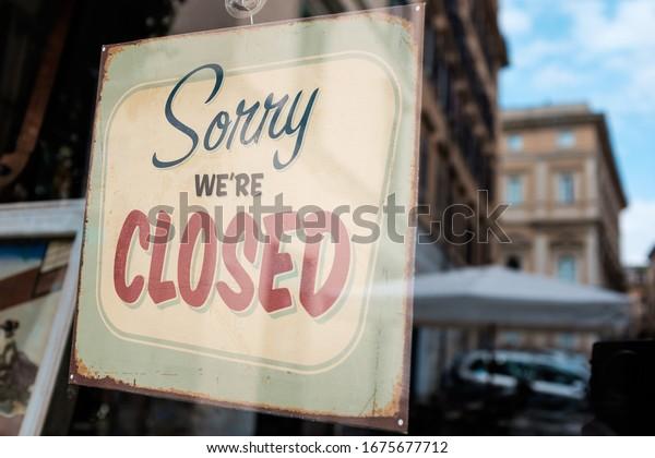 SORRY WE'RE CLOSED shop window door sign board,abandoned shut down cafe restaurant out of business,Coronavirus COVID-19 virus disease global pandemic crisis,isolation quarantine lockdown concept,US UK