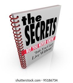 A spiral bound book with headlines reading The Secrets - Bet You Never Knew, and Info You Can't Live Without, a publication sharing hidden facts and instructions to help you