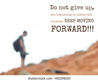 Spiritual quote DO NOT GIVE UP, THE BEGINNING IS ALWAYS THE HARDEST, KEEP MOVING FORWARD on blurred background of man on his way walking up to the mountain top.