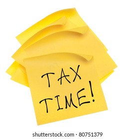 Stack of Blank Yellow Sticky Notes with Edges Curled and Tax Time Message.  Isolated on White with a Clipping Path.