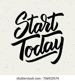 Start today. Hand drawn lettering phrase isolated on white background. Design element for poster, greeting card.