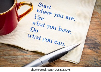 Start where you are. Use what you have. Do what you can. Inspiraitonal  handwriting on a napkin with a cup of coffee.