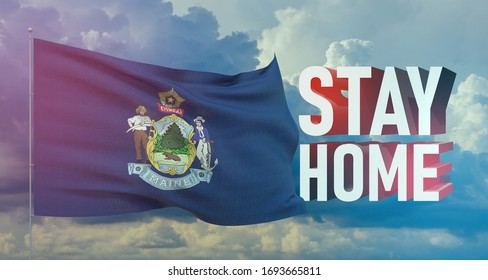 Stay home stay safe - letter typography 3D text for self quarantine times concept with flag of the states of USA. State of Maine flag Pandemic 3D illustration.