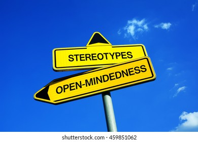 Stereotypes vs Open-mindedness - Traffic sign with two options - fight against stereotypical judging based on prejudice, preconception, generalization, and bias ( sexism, racism, nationalism )