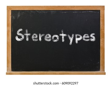 Stereotypes written in white chalk on a black chalkboard isolated on white