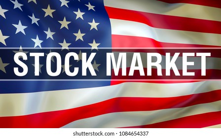 Stock Market on USA flag waving in the wind. Slogan on USA flag waving 3D rendering
