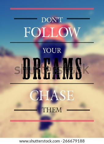 a woman with an athletic pair of legs running or jogging on a path during summer toned with a soft vintage instagram like filter and a quote: don\'t follow your dreams chase them