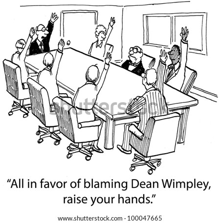 """All in favor of blaming Dean Wimpley, raise your hands."""