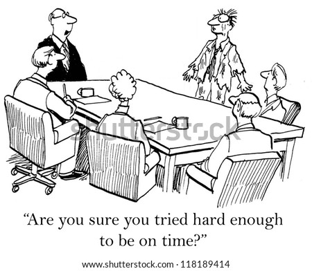 """Are you sure you tried hard enough to be on time."""