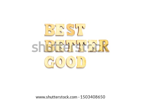Best Better Good Concept composed from wooden letters #1503408650