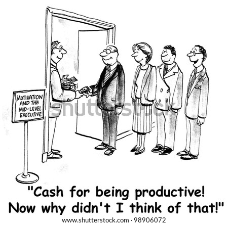 """Cash for being productive.  Now why didn't I think of that?"" - stock photo"