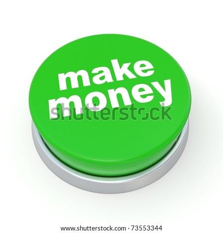 3d green button with text MAKE MONEY