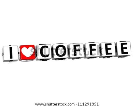 3D I Love Coffee Button Click Here Block Text over white background