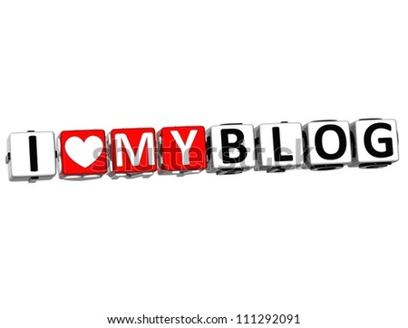 3D I Love My Blog Button Click Here Block Text over white background