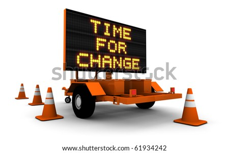 "3D Illustration of construction sign message board with message ""TIME FOR CHANGE""."
