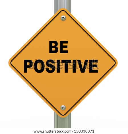 3d illustration of yellow roadsign of be positive - stock photo