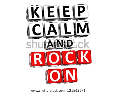 3D Keep Calm And Rock On Button Click Here Block Text over white background