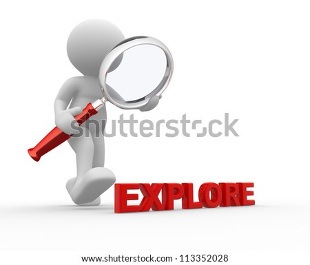"3d people - man, person with magnifying glass and word "" explore ""."