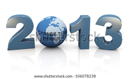 "3d render of year 2013 and globe with text ""change the world"""