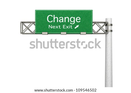 3D rendered Illustration. Highway Sign next exit  to Change. Isolated on white. - stock photo