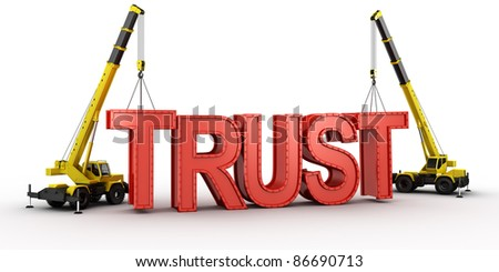 3d rendering of a mobile crane lifting the last letters in place to spell the word TRUST, to illustrate the concept of building trust.