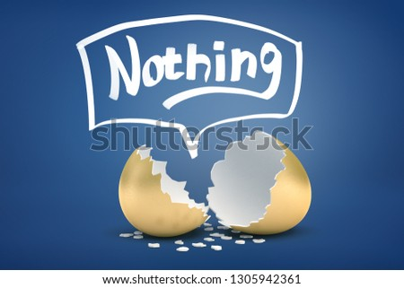 3d rendering of broken golden eggshell with the title 'Nothing' above. Appearances may be misleading. End up with nothing. Go bankrupt.