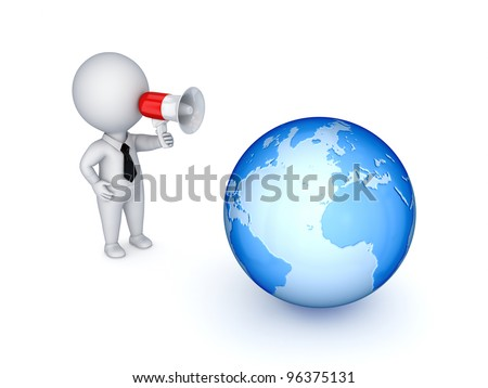 3d small person with megaphone and big globe.Isolated on white background.