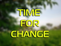 3D Text TIME FOR CHANGE on blurred green natural background. 3D rendered royalty free stock picture. This image can be used for an online website banner ad or a print postcard. Copy Space for text