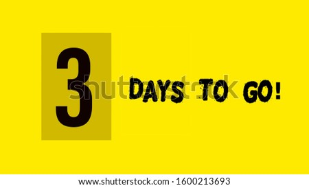 3 days to go text and digit on yellow. Typed in black.