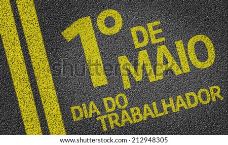 1 de Maio, Dia do Trabalhador (In Portuguese: 1 May, Labor Day) written on the road