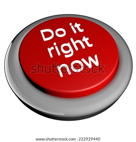 stock-photo--do-it-right-now-words-over-red-button-isolated-over-white-d-render-222929440.jpg