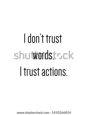 ı dont trust words ı trust actions print. typography poster. Typography poster in black and white. Motivation and inspiration quote. Black inspirational quote isolated on the white background.