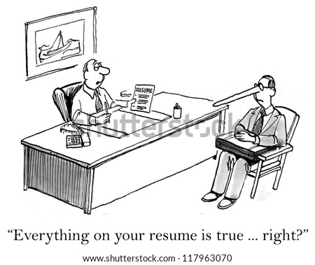 """Everything on your resume is true, right?"""