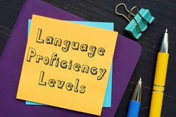 Financial concept meaning Language Proficiency Levels with inscription on the piece of paper.
